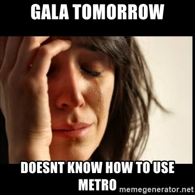 First World Problems - Gala tomorrow doesnt know how to use metro