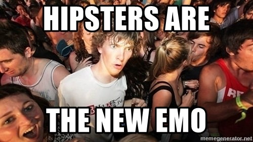 Sudden Realization Ralph - Hipsters are the new emo