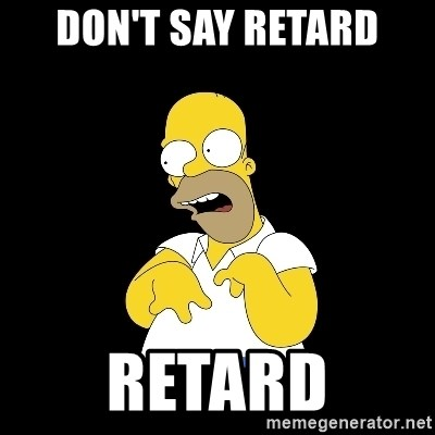 look-marge - don't say retard retard