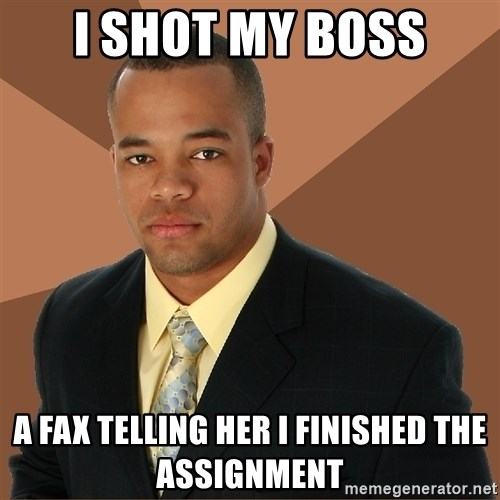 Successful Black Man - i shot my boss a fax telling her i finished the assignment
