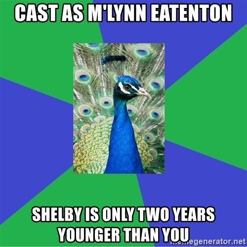 Performing Arts Peacock - Cast as M'Lynn Eatenton Shelby is only two years younger than you