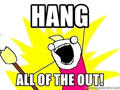 X ALL THE THINGS - hang  all of the out!