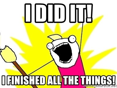 X ALL THE THINGS - I did it! I finished all the things!
