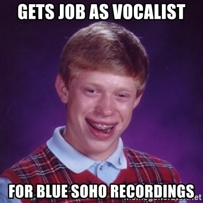 Bad Luck Brian - gets job as vocalist for blue soho recordings
