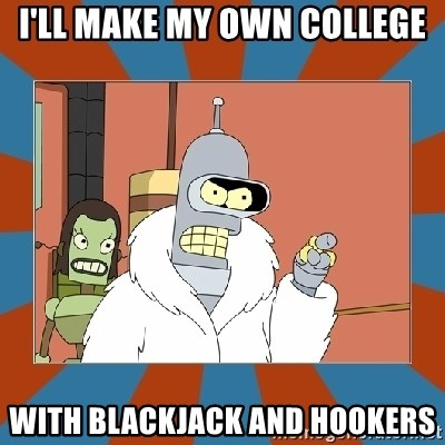 Blackjack and hookers bender - I'll make my own college with blackjack and hookers