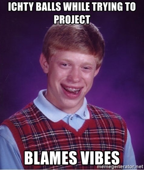 Bad Luck Brian - ichty balls while trying to project blames vibes