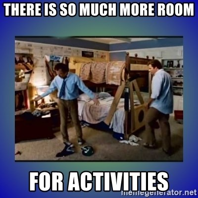 There's so much more room - There is so much more room for activities