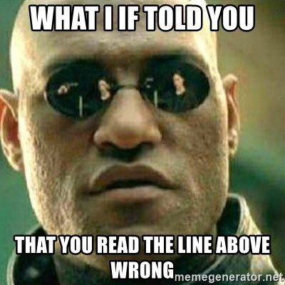 What If I Told You - WHAT I IF TOLD YOU THAT YOU READ THE LINE ABOVE WRONG
