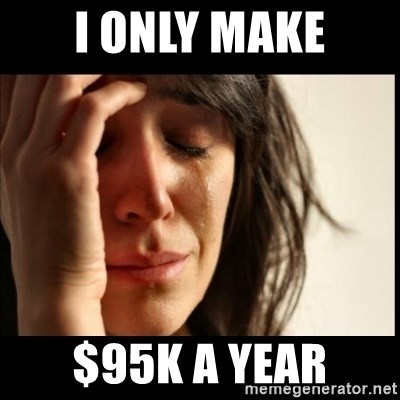 First World Problems - I only make $95k a year