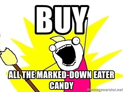 X ALL THE THINGS - buy all the marked-down eater candy