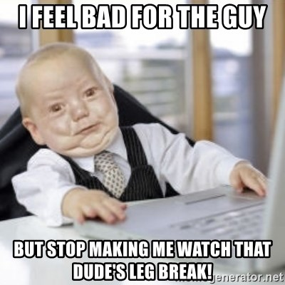 Working Babby - I feel bad for the guy but stop making me watch that dude's leg break!