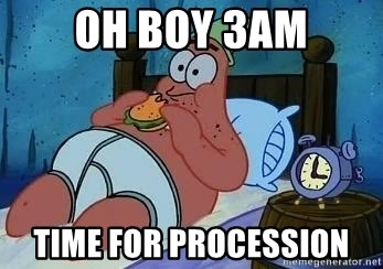 Patrick Star 3 am - oh boy 3am Time for procession