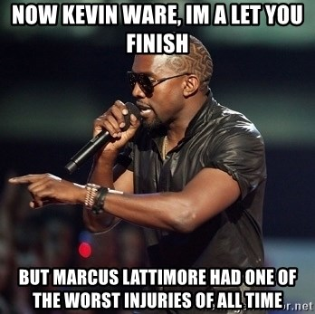 Kanye - Now Kevin Ware, Im a let you finish but marcus lattimore had one of the worst injuries of all time
