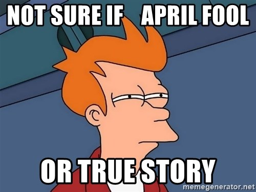 Futurama Fry - not sure if    april fool or true story
