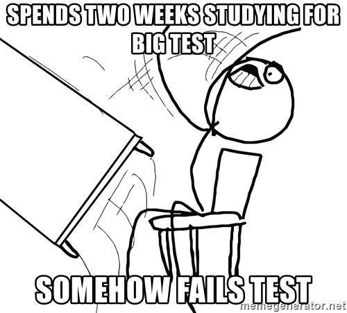 Desk Flip Rage Guy - spends two weeks studying for big test somehow fails test