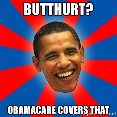 Obama - Butthurt? obamacare covers that