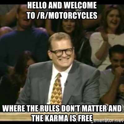 Whose Line - Hello and welcome to /r/motorcycles Where the rules don't matter and the karma is free