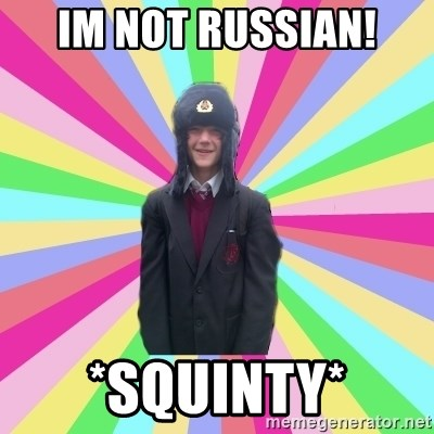 gayMunday - im not russian! *Squinty*
