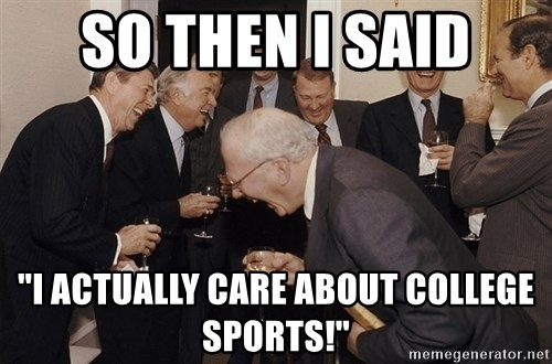 "So Then I Said... - So then I said ""I actually care about college sports!"""