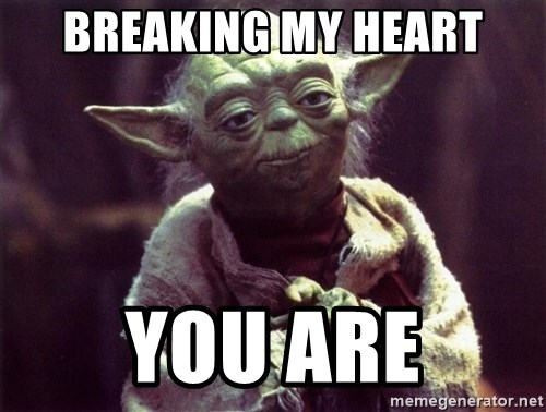 Yoda - Breaking my heart You are