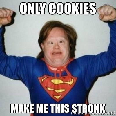 Retarded Superman - Only cookies make me this stronk