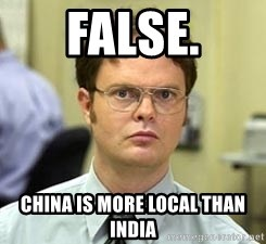Dwight Shrute - false. china is more local than india