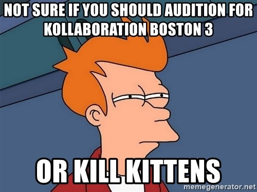 Futurama Fry - Not sure if you should audition for kollaboration boston 3 Or kill kittens