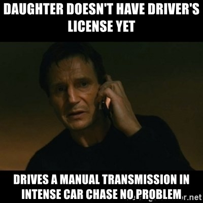liam neeson taken - Daughter doesn't have driver's license yet Drives a manual transmission in intense car chase no problem