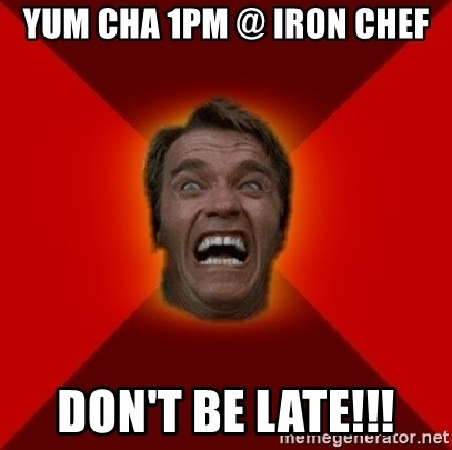 Angry Arnold - yum cha 1pm @ iron chef don't be late!!!