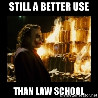 Not about the money joker - Still a better use  than law school