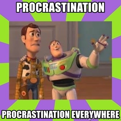 X, X Everywhere  - Procrastination Procrastination everywhere