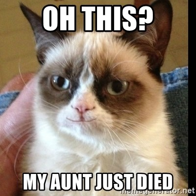 Grumpy Cat Smiles - Oh this? My aunt just died