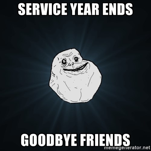Forever Alone - Service year ends goodbye friends