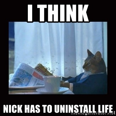 i should buy a boat cat - i think nick has to uninstall life