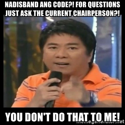 You don't do that to me meme - nadisband ang code?! for questions just ask the current chairperson?! You don't do that to me!