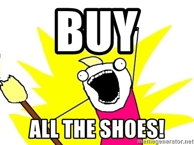X ALL THE THINGS - Buy All the shoes!