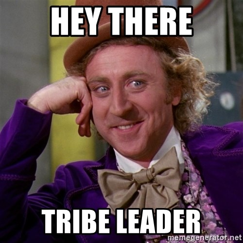 Willy Wonka - Hey there tribe leader