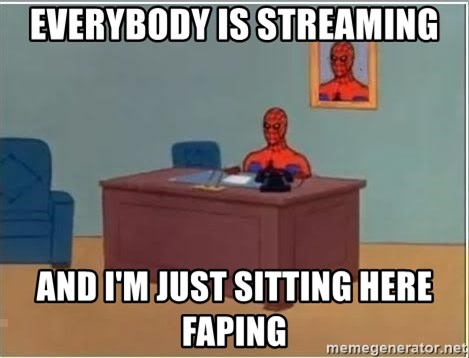 Spiderman Desk - Everybody is streaming And I'm just sitting here faping