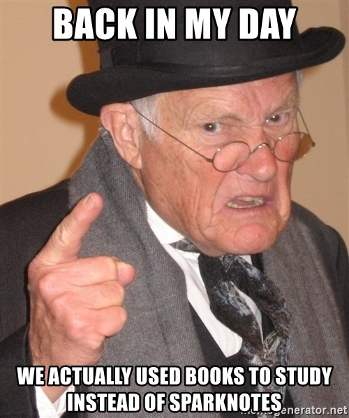 Angry Old Man - Back in my day we actually used books to study instead of sparknotes