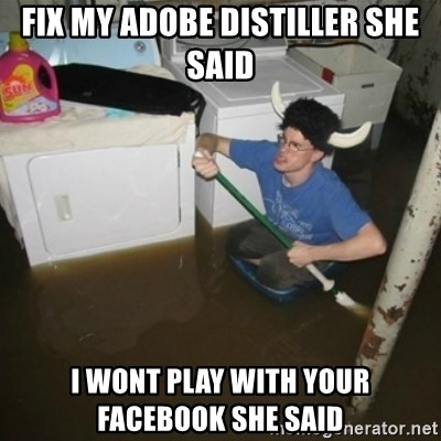 laundry room viking 2012 - FIX MY ADOBE DISTILLER SHE SAID I WONT PLAY WITH YOUR FACEBOOK SHE SAID