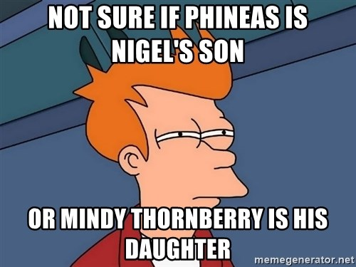 Futurama Fry - Not sure if phineas is nigel's son or mindy thornberry is his daughter