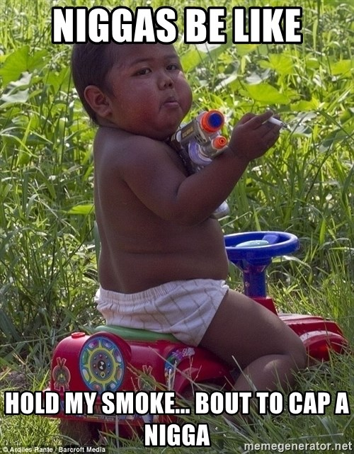 Swagger Baby - niggas be like hold my smoke... bout to cap a nigga