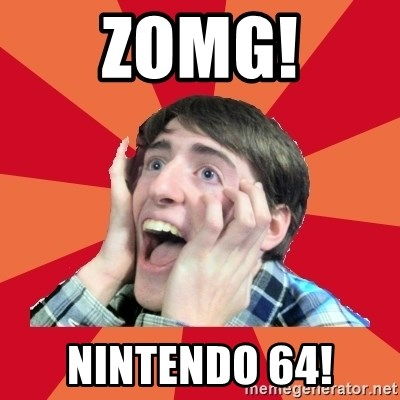 Super Excited - ZOMG! NINTENDO 64!