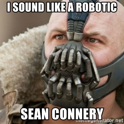 Bane - i sound like a robotic sean connery