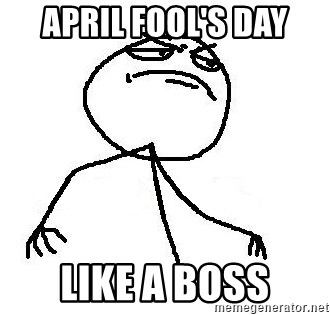 Like A Boss - april fool's day like a boss