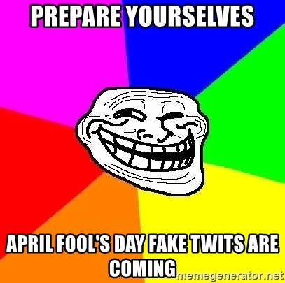 Trollface - PREPARE YOURSELVES APRIL FOOL'S DAY FAKE TWITS ARE COMING