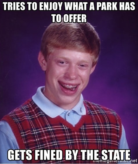 Bad Luck Brian - Tries to Enjoy what a park has to offer Gets Fined by the state