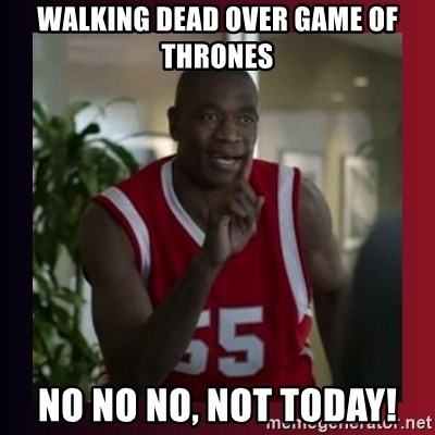 Dikembe Mutombo - Walking dead over Game of thrones No no no, not today!