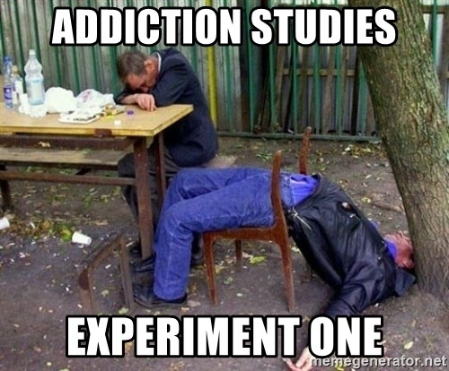 drunk - Addiction studies Experiment one
