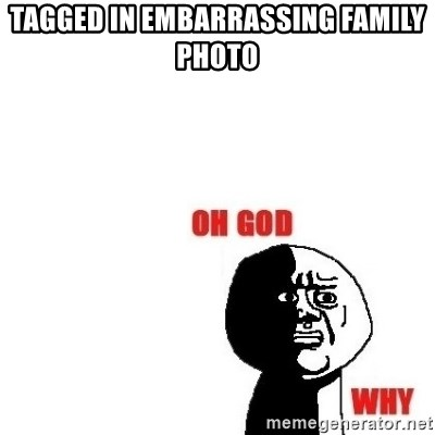 Oh god why - tagged in embarrassing family photo